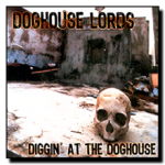 Diggin' at the Doghouse - Doghouse LordsFor More Info Click HERE